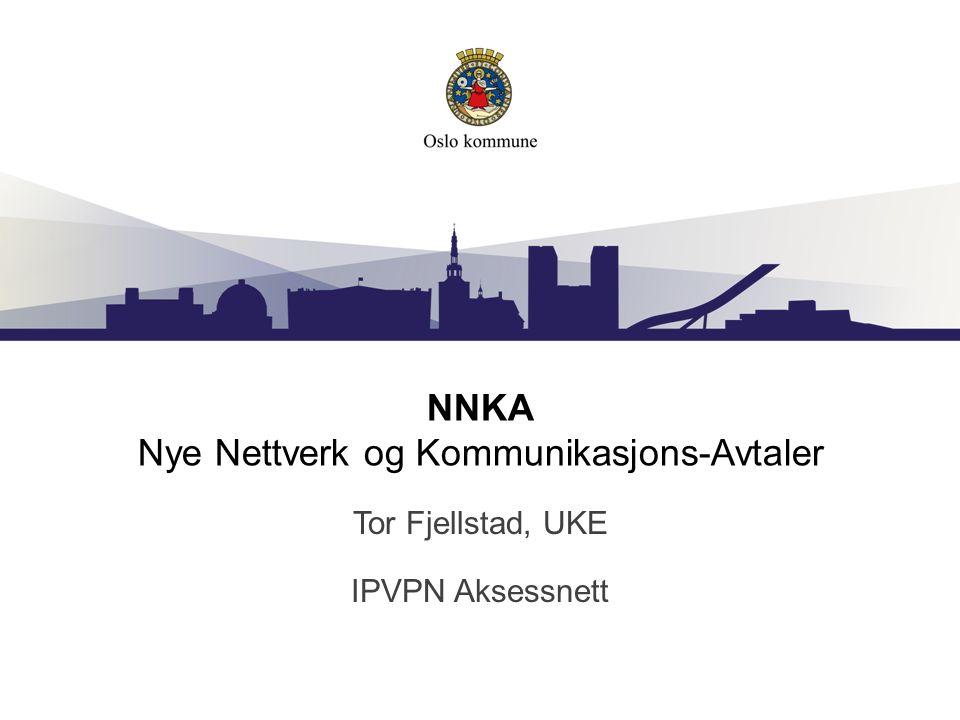 NNKA Nye Nettverk og Kommunikasjons-Avtaler Tor Fjellstad, UKE IPVPN Aksessnett