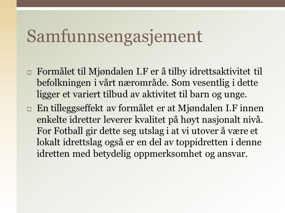  Formålet til Mjøndalen I.F er å tilby idrettsaktivitet til befolkningen i vårt nærområde.