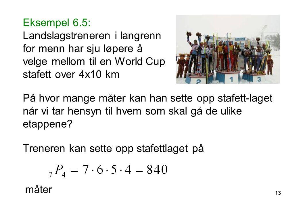 Eksempel 6.5: Landslagstreneren i langrenn for menn har sju løpere å velge mellom til en World Cup stafett over 4x10 km På hvor mange måter kan han sette opp stafett-laget når vi tar hensyn til hvem som skal gå de ulike etappene.