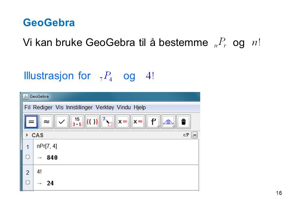 GeoGebra Vi kan bruke GeoGebra til å bestemme og Illustrasjon for og 16