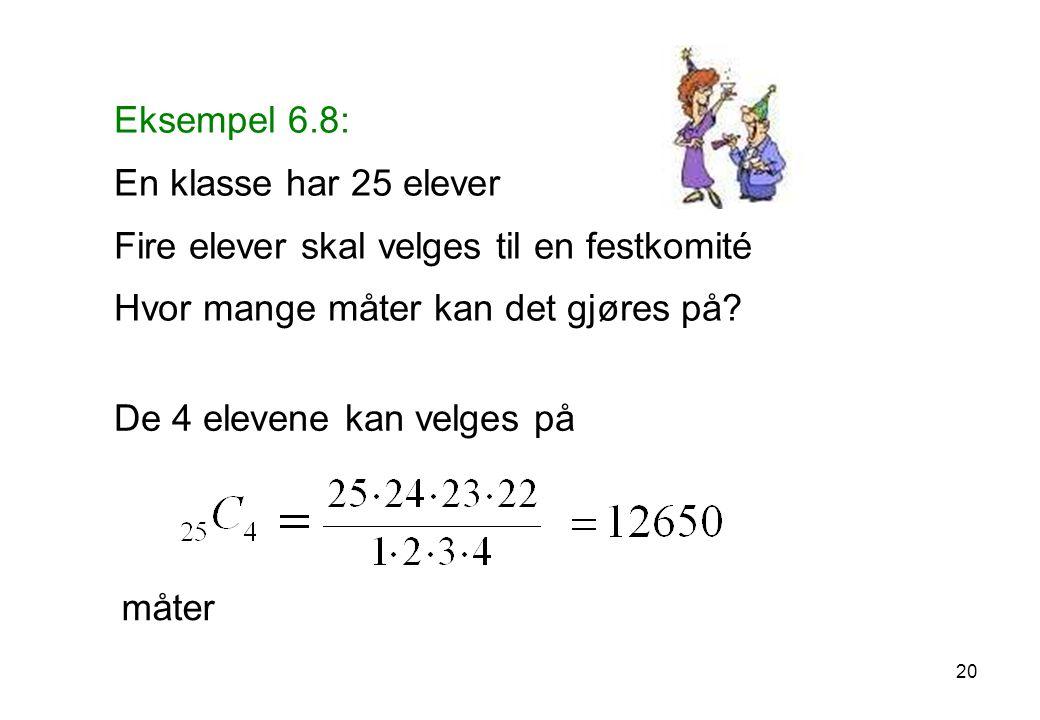 Eksempel 6.8: En klasse har 25 elever Fire elever skal velges til en festkomité Hvor mange måter kan det gjøres på.