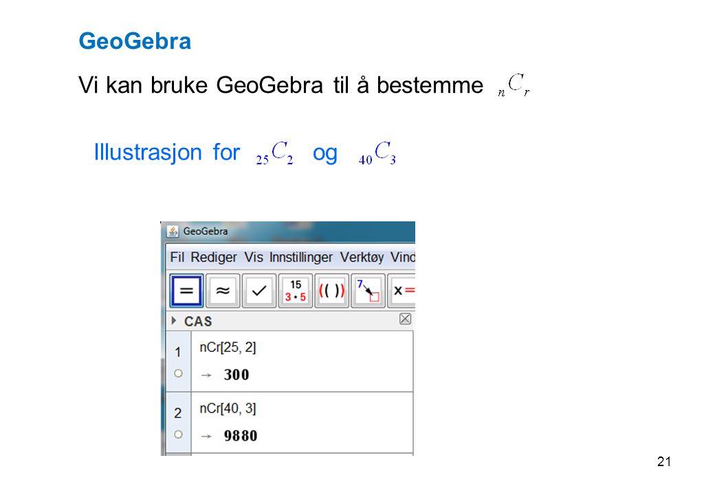GeoGebra Vi kan bruke GeoGebra til å bestemme Illustrasjon for og 21