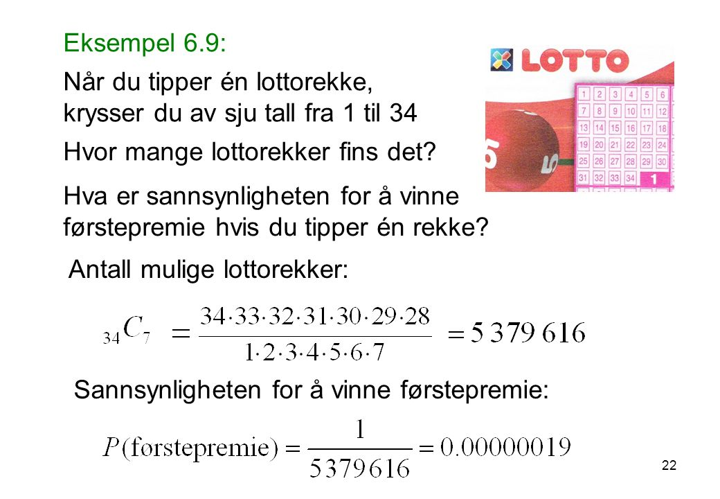 Eksempel 6.9: Når du tipper én lottorekke, krysser du av sju tall fra 1 til 34 Hvor mange lottorekker fins det.