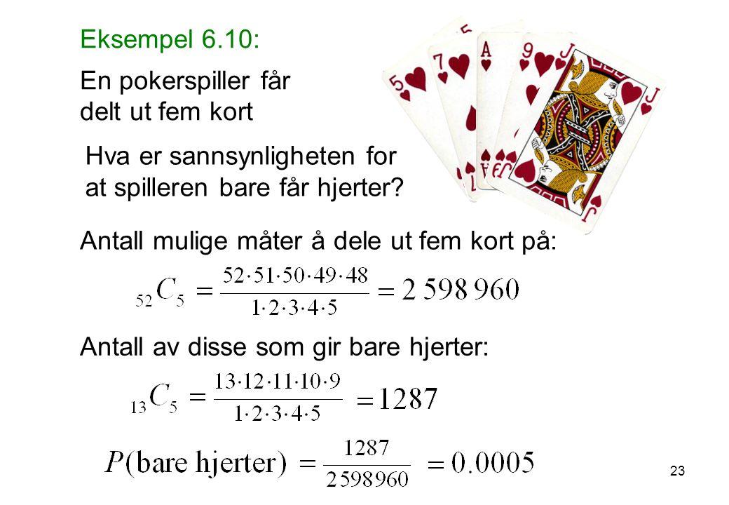 Eksempel 6.10: En pokerspiller får delt ut fem kort Antall mulige måter å dele ut fem kort på: Hva er sannsynligheten for at spilleren bare får hjerter.