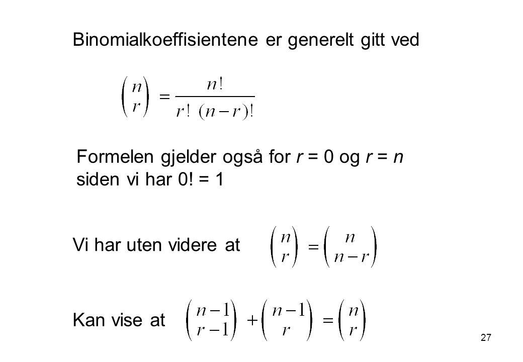 Binomialkoeffisientene er generelt gitt ved Vi har uten videre at Kan vise at Formelen gjelder også for r = 0 og r = n siden vi har 0.