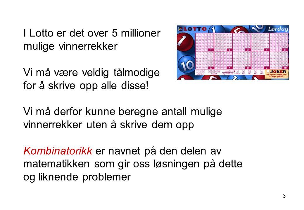 I Lotto er det over 5 millioner mulige mulige vinnerrekker Vi må være veldig tålmodige for å skrive opp alle disse.