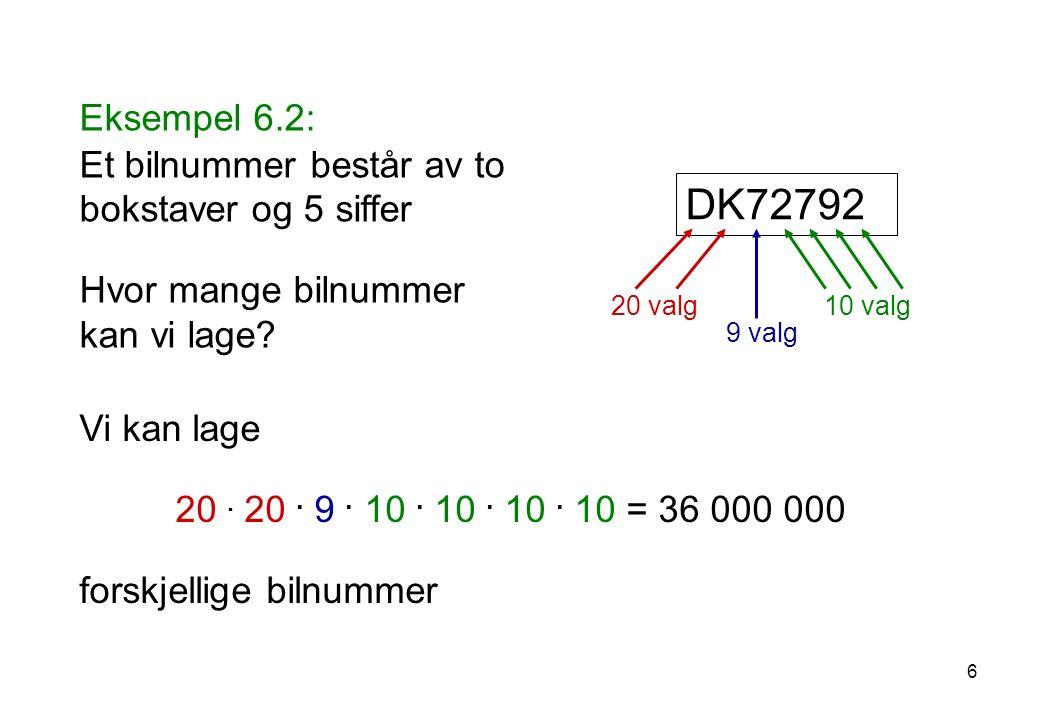 Eksempel 6.2: Et bilnummer består av to bokstaver og 5 siffer Hvor mange bilnummer kan vi lage.
