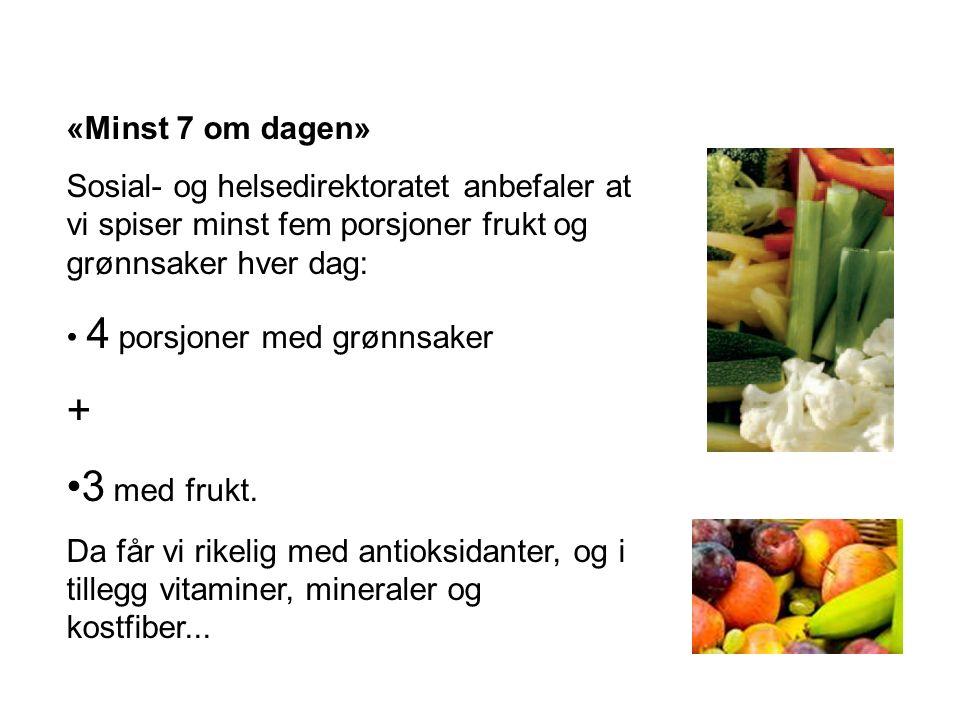 «Minst 7 om dagen» Sosial- og helsedirektoratet anbefaler at vi spiser minst fem porsjoner frukt og grønnsaker hver dag: 4 porsjoner med grønnsaker + 3 med frukt.