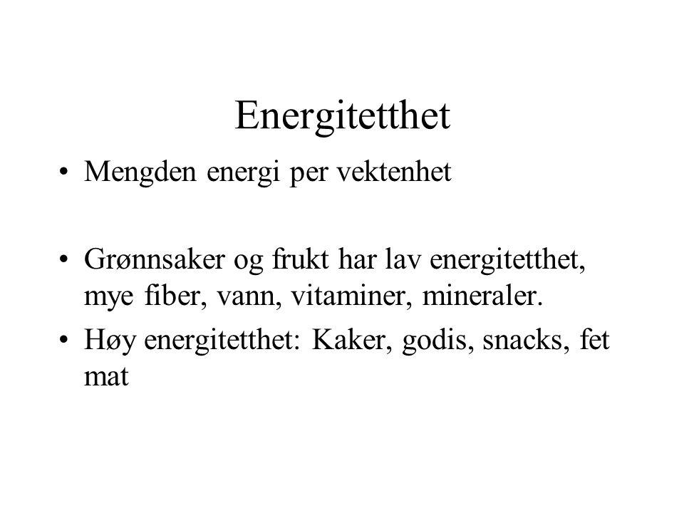 Energitetthet Mengden energi per vektenhet Grønnsaker og frukt har lav energitetthet, mye fiber, vann, vitaminer, mineraler.