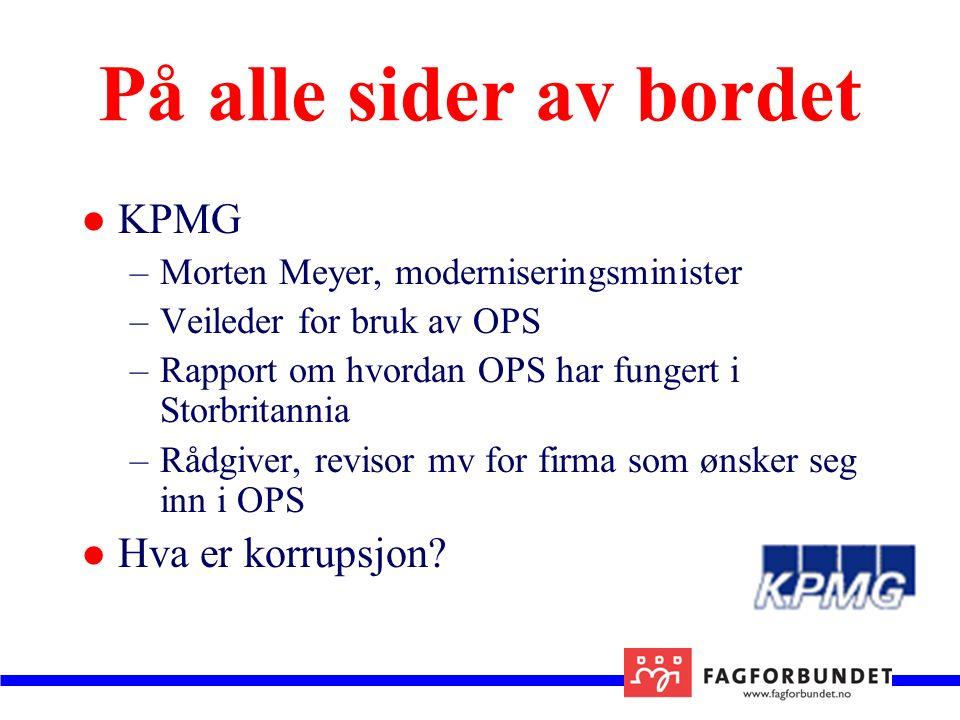 På alle sider av bordet KPMG –Morten Meyer, moderniseringsminister –Veileder for bruk av OPS –Rapport om hvordan OPS har fungert i Storbritannia –Rådgiver, revisor mv for firma som ønsker seg inn i OPS Hva er korrupsjon