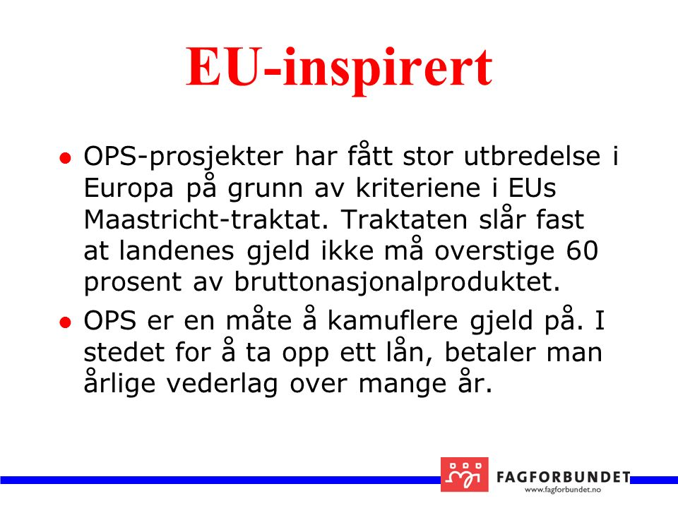 EU-inspirert OPS-prosjekter har fått stor utbredelse i Europa på grunn av kriteriene i EUs Maastricht-traktat.