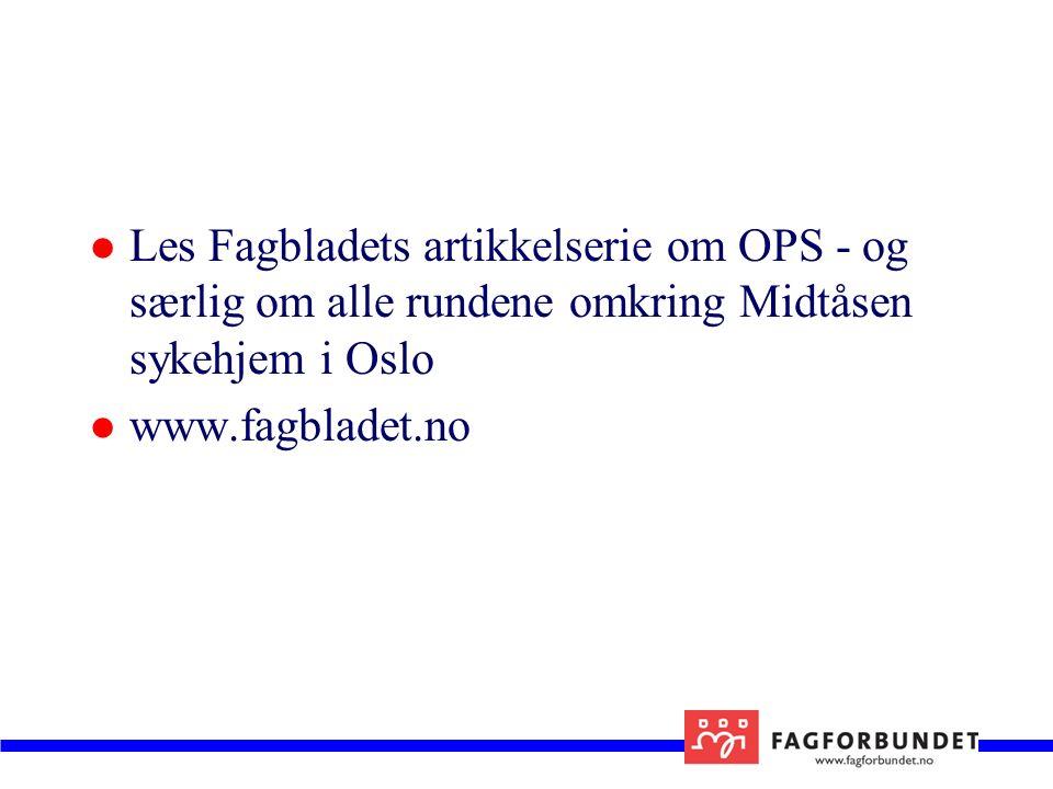 Les Fagbladets artikkelserie om OPS - og særlig om alle rundene omkring Midtåsen sykehjem i Oslo www.fagbladet.no