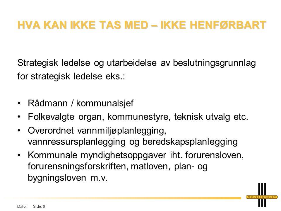 Dato: Side: 9 HVA KAN IKKE TAS MED – IKKE HENFØRBART Strategisk ledelse og utarbeidelse av beslutningsgrunnlag for strategisk ledelse eks.: Rådmann / kommunalsjef Folkevalgte organ, kommunestyre, teknisk utvalg etc.