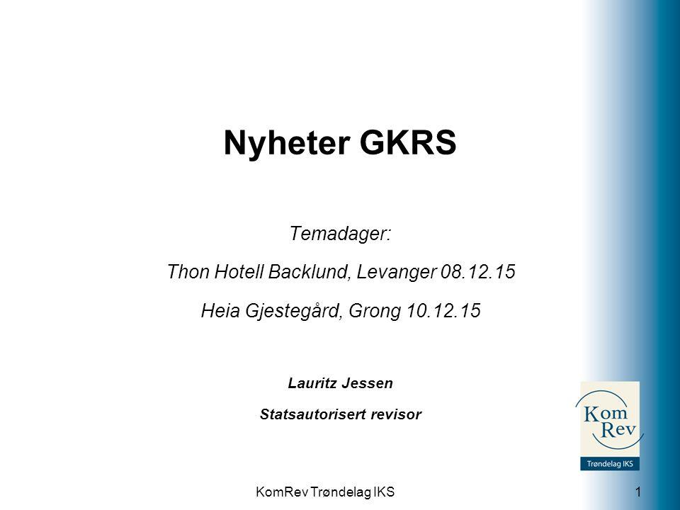 KomRev Trøndelag IKS Nyheter GKRS Temadager: Thon Hotell Backlund, Levanger 08.12.15 Heia Gjestegård, Grong 10.12.15 Lauritz Jessen Statsautorisert re