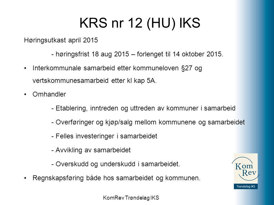 KomRev Trøndelag IKS KRS nr 12 (HU) IKS Høringsutkast april 2015 - høringsfrist 18 aug 2015 – forlenget til 14 oktober 2015. Interkommunale samarbeid