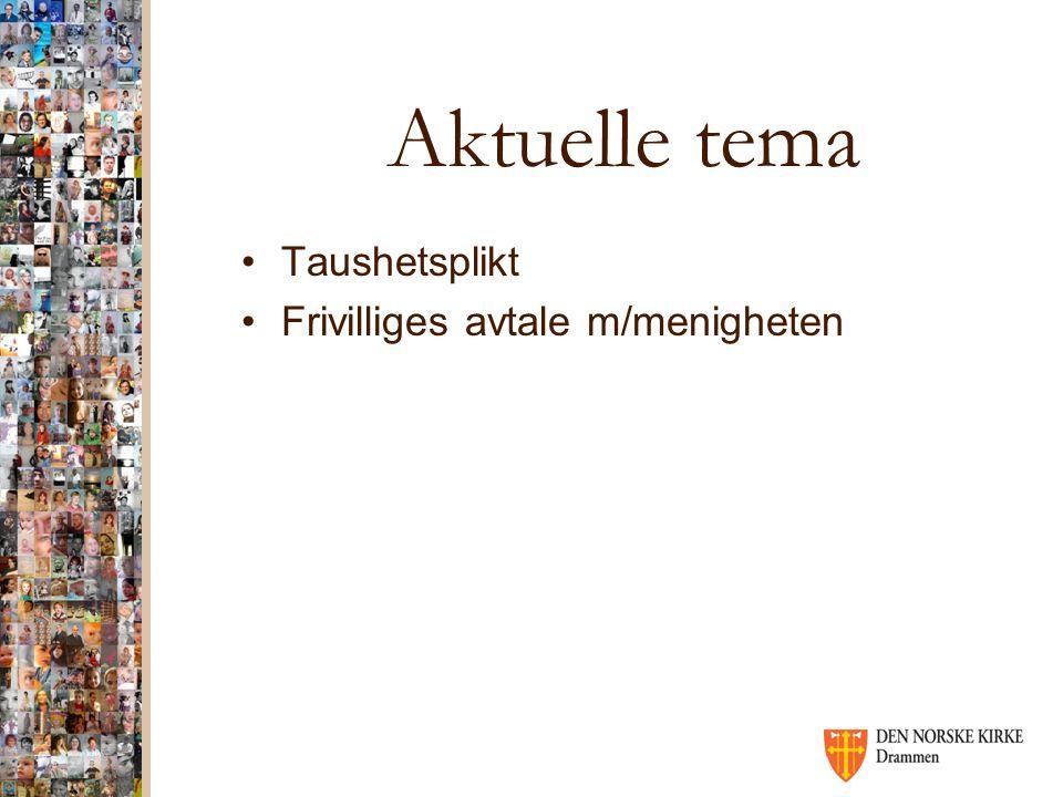 Aktuelle tema Taushetsplikt Frivilliges avtale m/menigheten
