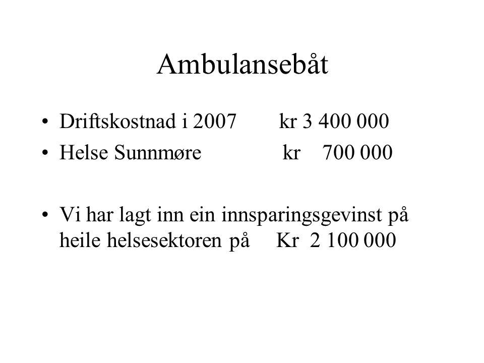 Ambulansebåt Driftskostnad i 2007 kr 3 400 000 Helse Sunnmøre kr 700 000 Vi har lagt inn ein innsparingsgevinst på heile helsesektoren på Kr 2 100 000