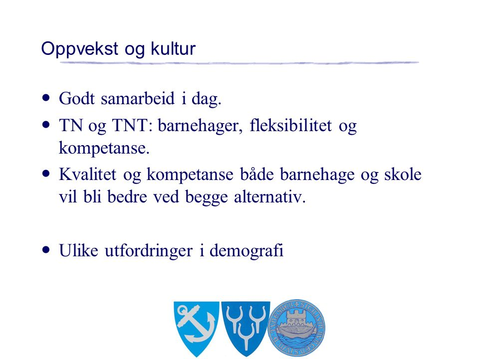 Oppvekst og kultur Godt samarbeid i dag. TN og TNT: barnehager, fleksibilitet og kompetanse.