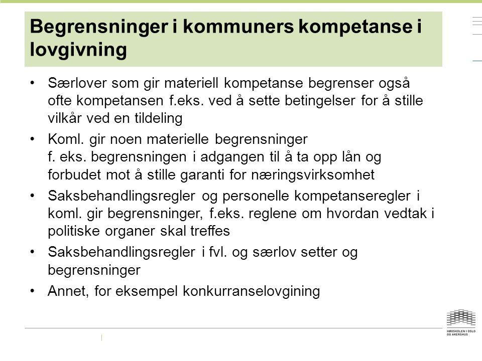 Begrensninger i kommuners kompetanse i lovgivning Særlover som gir materiell kompetanse begrenser også ofte kompetansen f.eks.