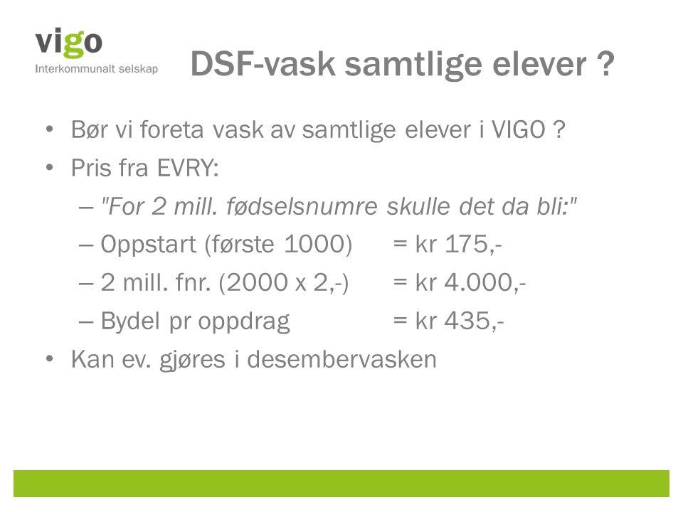 DSF-vask samtlige elever ? Bør vi foreta vask av samtlige elever i VIGO ? Pris fra EVRY: –