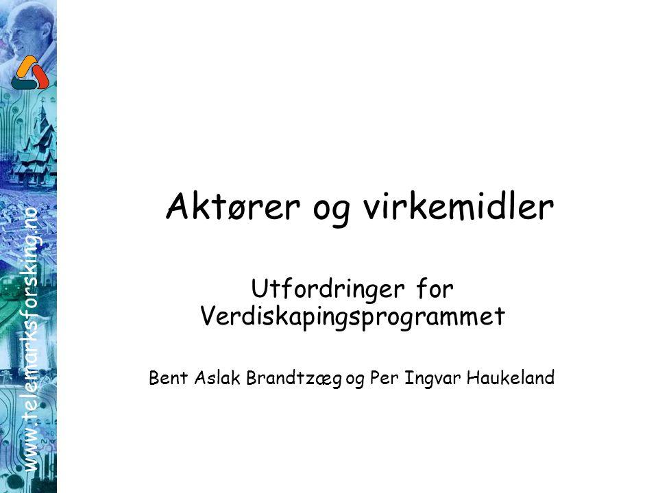 www.telemarksforsking.no Aktører og virkemidler Utfordringer for Verdiskapingsprogrammet Bent Aslak Brandtzæg og Per Ingvar Haukeland