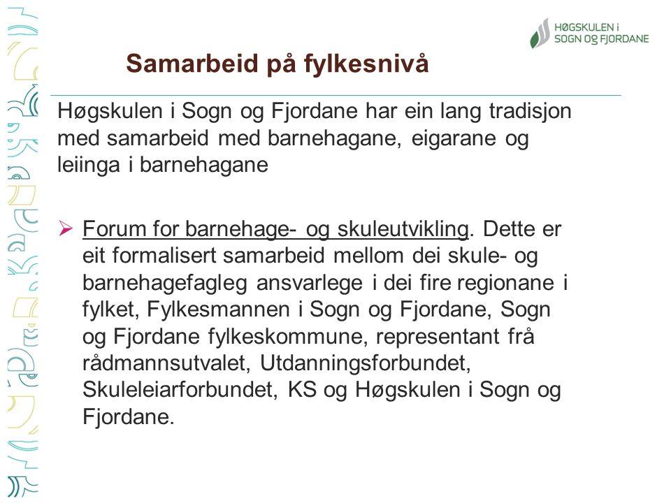 Samarbeid på fylkesnivå Høgskulen i Sogn og Fjordane har ein lang tradisjon med samarbeid med barnehagane, eigarane og leiinga i barnehagane  Forum for barnehage- og skuleutvikling.