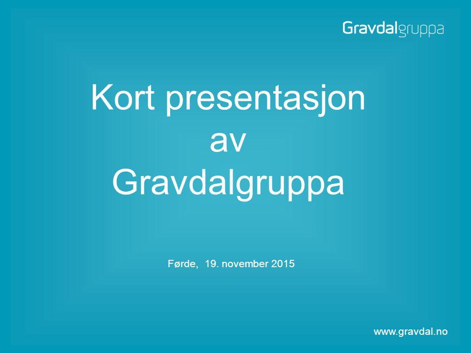 www.gravdal.no Side 1 Kort presentasjon av Gravdalgruppa Førde, 19. november 2015 www.gravdal.no