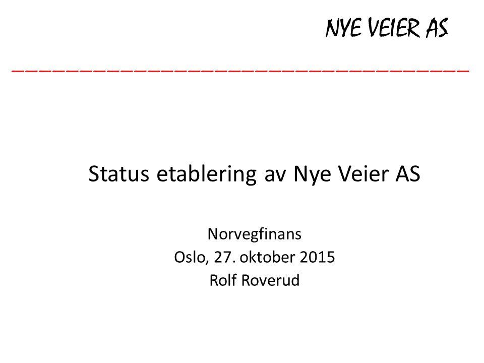 NYE VEIER AS __________________________________ Status etablering av Nye Veier AS Norvegfinans Oslo, 27.