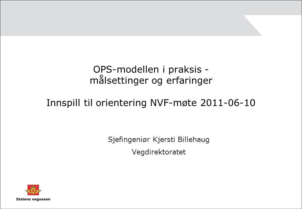 OPS-modellen i praksis - målsettinger og erfaringer Innspill til orientering NVF-møte 2011-06-10 Sjefingeniør Kjersti Billehaug Vegdirektoratet