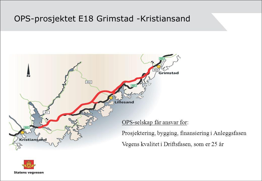 OPS-prosjektet E18 Grimstad -Kristiansand OPS-selskap får ansvar for: Prosjektering, bygging, finansiering i Anleggsfasen Vegens kvalitet i Driftsfasen, som er 25 år