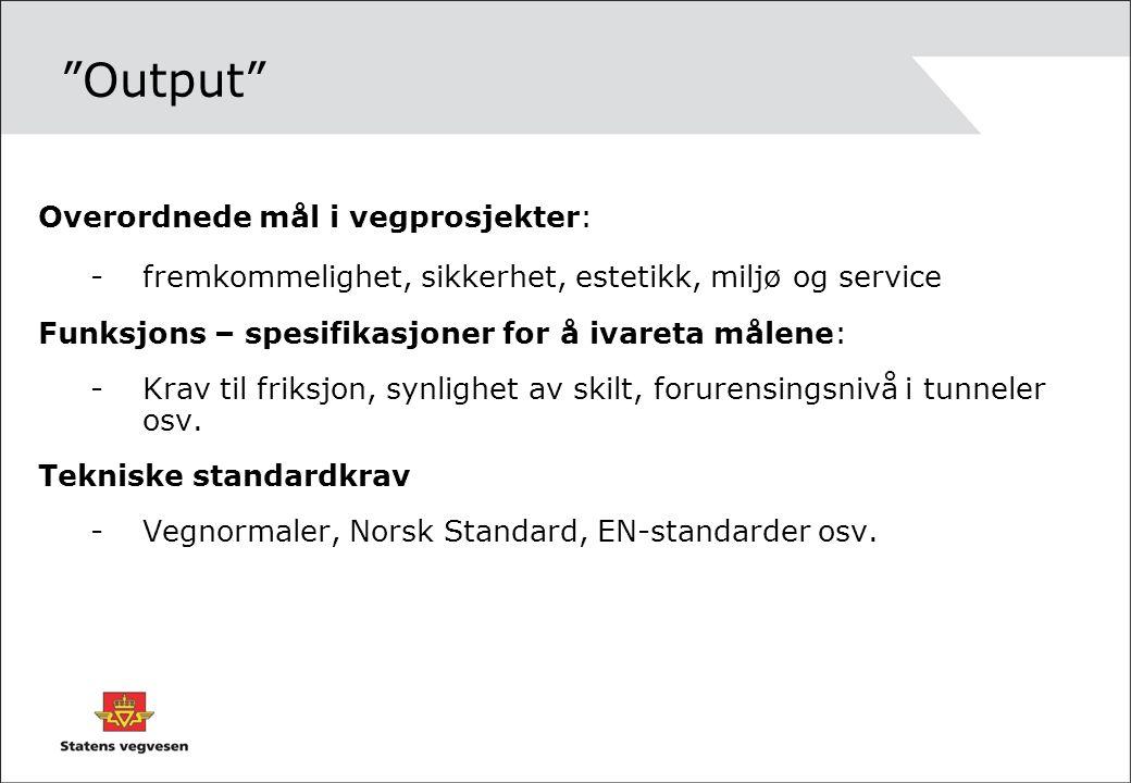"""""""Output"""" Overordnede mål i vegprosjekter: -fremkommelighet, sikkerhet, estetikk, miljø og service Funksjons – spesifikasjoner for å ivareta målene: -K"""
