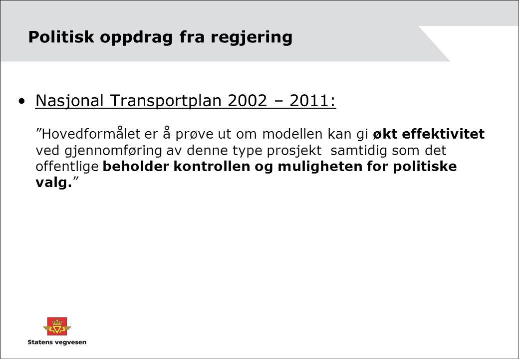 Politisk oppdrag fra regjering Nasjonal Transportplan 2002 – 2011: Hovedformålet er å prøve ut om modellen kan gi økt effektivitet ved gjennomføring av denne type prosjekt samtidig som det offentlige beholder kontrollen og muligheten for politiske valg.