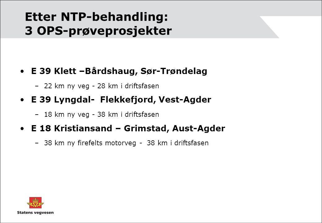 Etter NTP-behandling: 3 OPS-prøveprosjekter E 39 Klett –Bårdshaug, Sør-Trøndelag –22 km ny veg - 28 km i driftsfasen E 39 Lyngdal- Flekkefjord, Vest-Agder –18 km ny veg - 38 km i driftsfasen E 18 Kristiansand – Grimstad, Aust-Agder –38 km ny firefelts motorveg - 38 km i driftsfasen