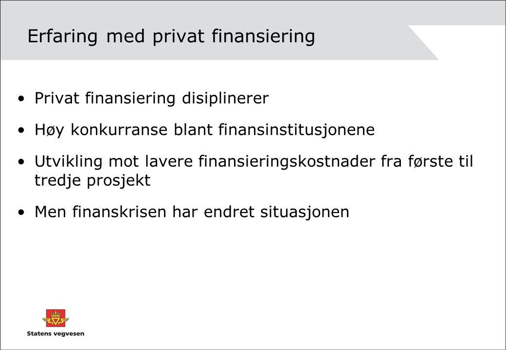 Erfaring med privat finansiering Privat finansiering disiplinerer Høy konkurranse blant finansinstitusjonene Utvikling mot lavere finansieringskostnader fra første til tredje prosjekt Men finanskrisen har endret situasjonen