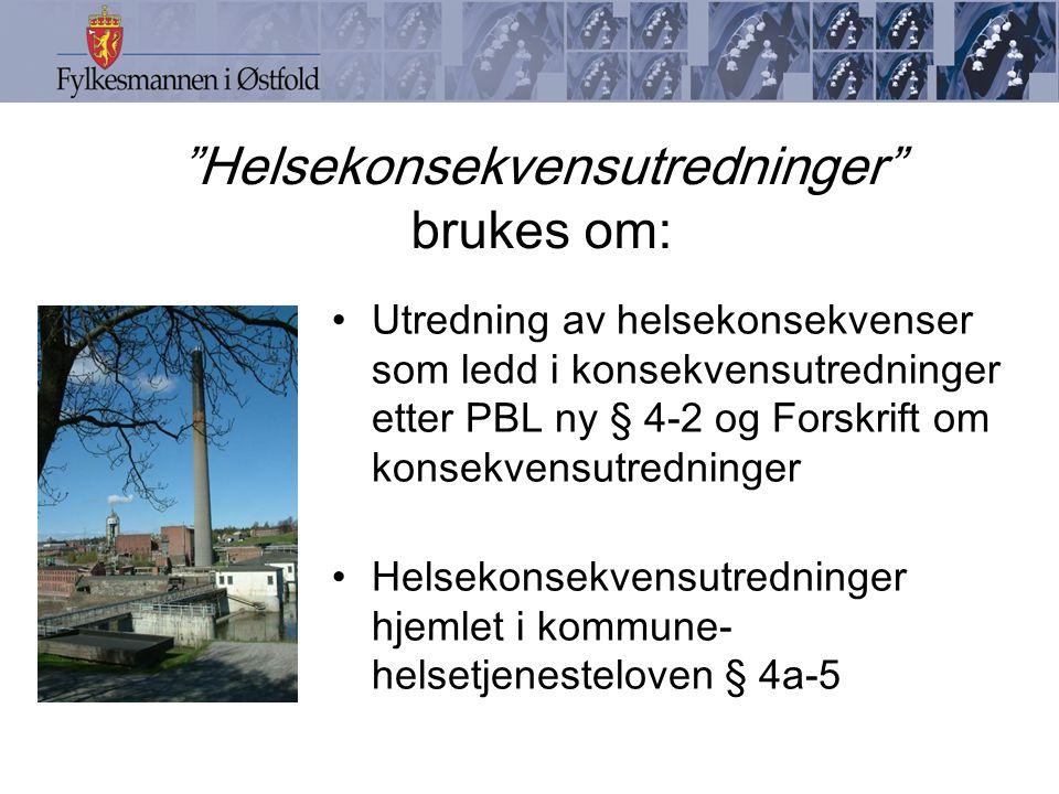 Helsekonsekvensutredning på norsk etter Veileder i miljørettet helsevern ( IS-1104) 1.Vurdere behovet for konsekvensutredning, avgrense utredningsbehovet og beskrive utredningsoppgaven 2.Utvikle dokumentasjon 3.Vurdere dokumentasjonen (høring mv.) 4.Beskrive evt.