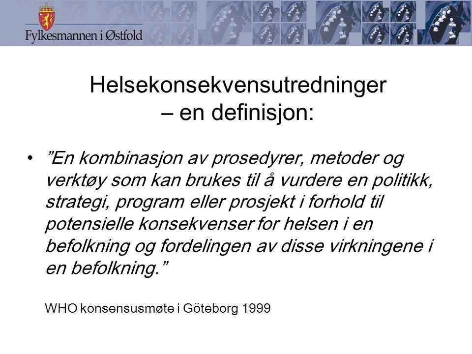 Helsekonsekvensutredninger – en definisjon: En kombinasjon av prosedyrer, metoder og verktøy som kan brukes til å vurdere en politikk, strategi, program eller prosjekt i forhold til potensielle konsekvenser for helsen i en befolkning og fordelingen av disse virkningene i en befolkning. WHO konsensusmøte i Göteborg 1999