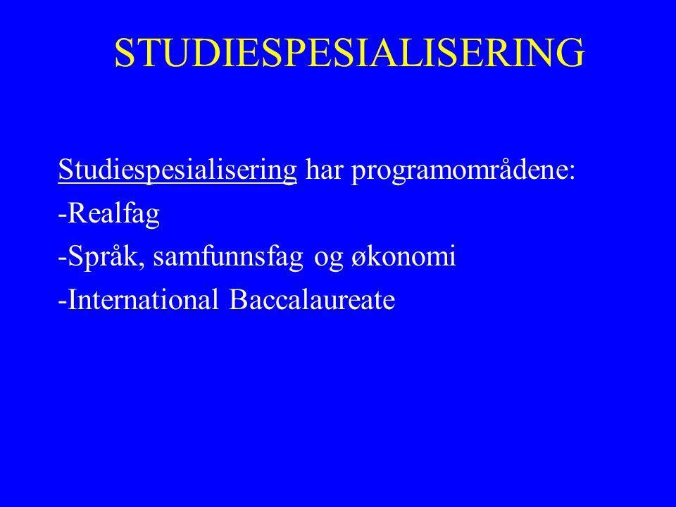 STUDIESPESIALISERING Studiespesialisering har programområdene: -Realfag -Språk, samfunnsfag og økonomi -International Baccalaureate