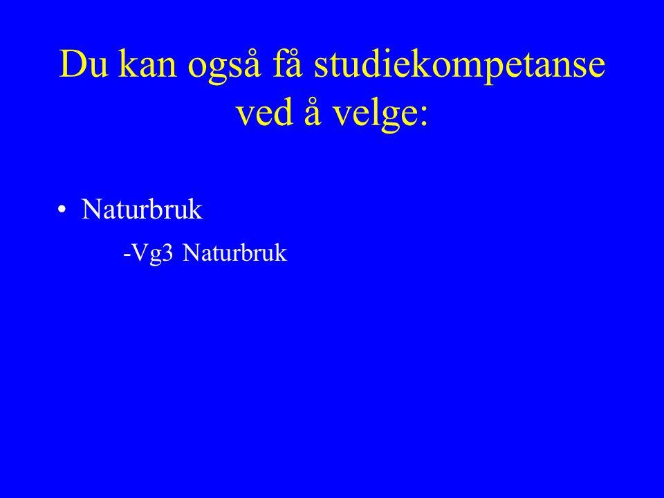 Du kan også få studiekompetanse ved å velge: Naturbruk -Vg3 Naturbruk