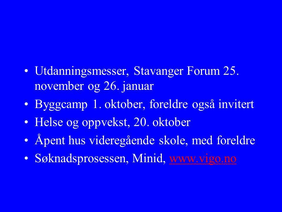 Utdanningsmesser, Stavanger Forum 25. november og 26. januar Byggcamp 1. oktober, foreldre også invitert Helse og oppvekst, 20. oktober Åpent hus vide