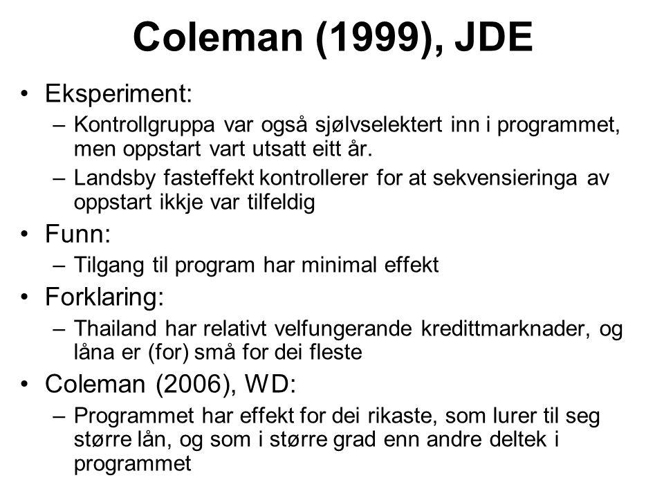 Coleman (1999), JDE Eksperiment: –Kontrollgruppa var også sjølvselektert inn i programmet, men oppstart vart utsatt eitt år.