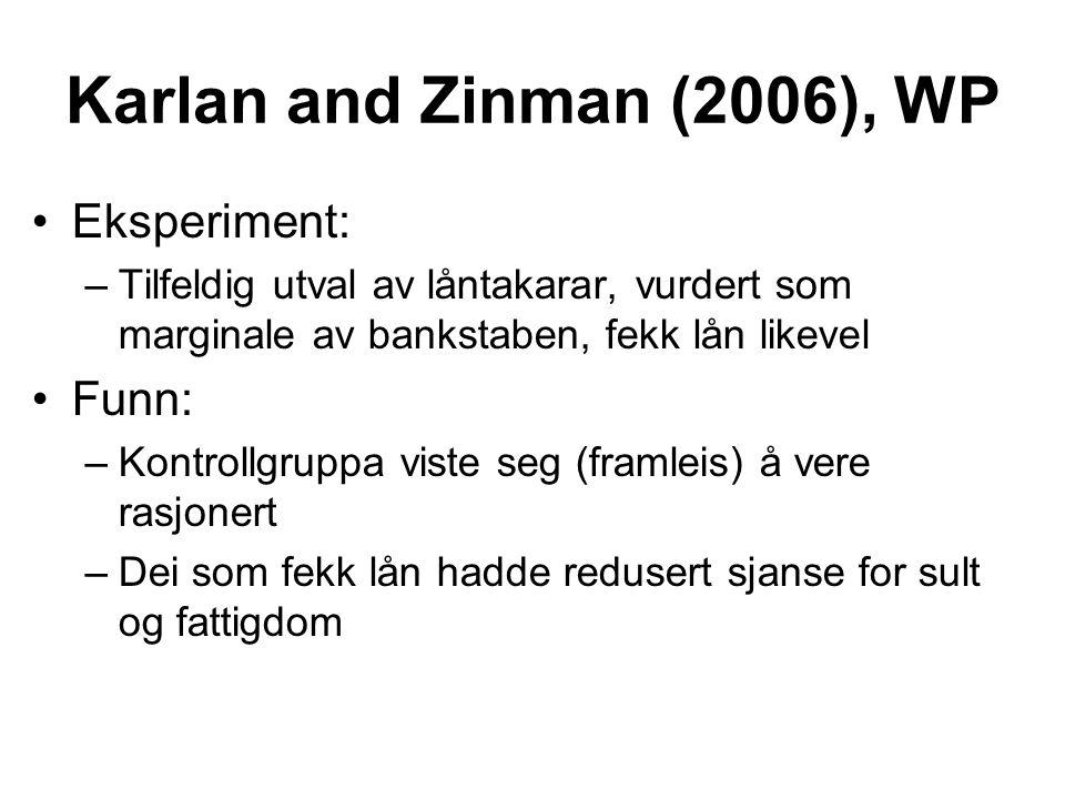 Karlan and Zinman (2006), WP Eksperiment: –Tilfeldig utval av låntakarar, vurdert som marginale av bankstaben, fekk lån likevel Funn: –Kontrollgruppa viste seg (framleis) å vere rasjonert –Dei som fekk lån hadde redusert sjanse for sult og fattigdom