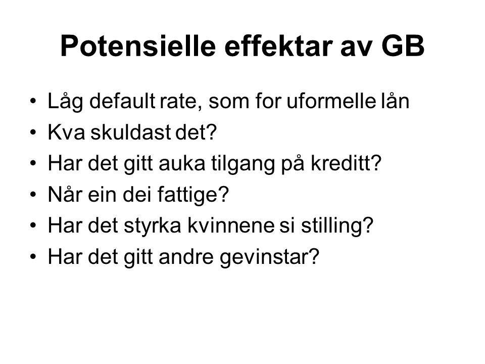 Potensielle effektar av GB Låg default rate, som for uformelle lån Kva skuldast det.