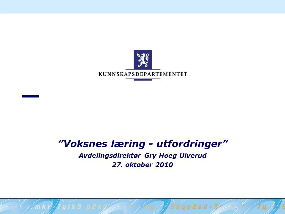 Avdelingsdirektør Gry Høeg Ulverud 27. oktober 2010 Voksnes læring - utfordringer