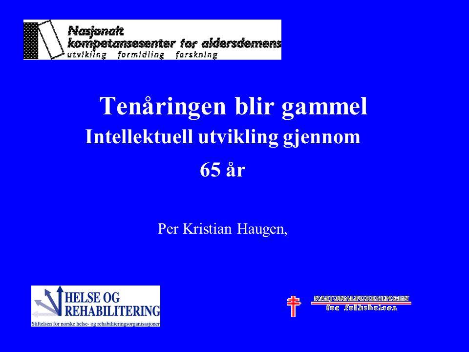 Tenåringen blir gammel Intellektuell utvikling gjennom 65 år Per Kristian Haugen,