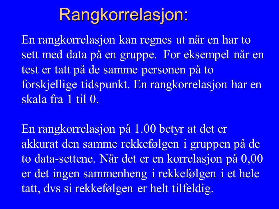Rangkorrelasjon: Rangkorrelasjon: En rangkorrelasjon kan regnes ut når en har to sett med data på en gruppe.