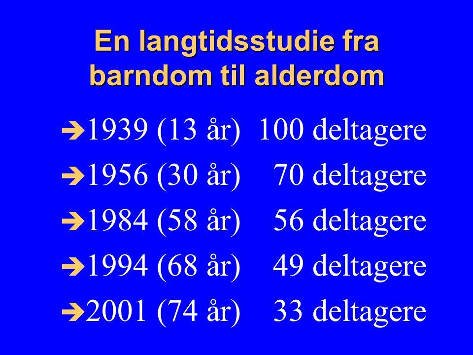 En langtidsstudie fra barndom til alderdom  1939 (13 år) 100 deltagere  1956 (30 år) 70 deltagere  1984 (58 år) 56 deltagere  1994 (68 år) 49 deltagere  2001 (74 år) 33 deltagere