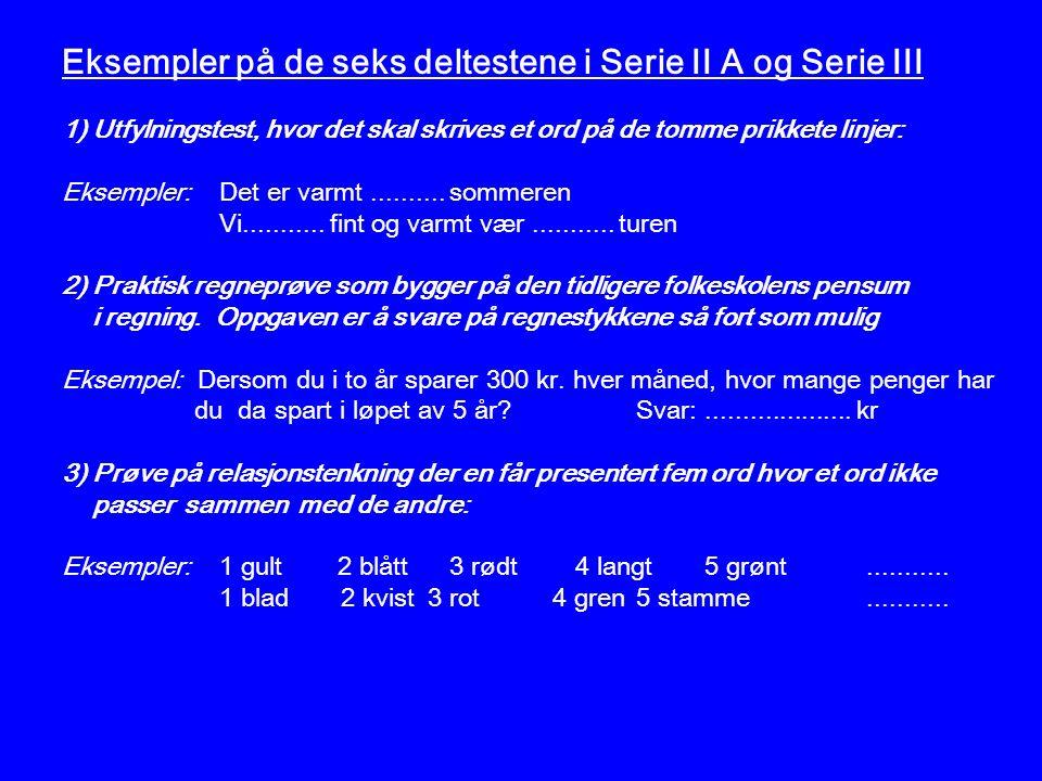 Eksempler på de seks deltestene i Serie II A og Serie III 1) Utfylningstest, hvor det skal skrives et ord på de tomme prikkete linjer: Eksempler:Det er varmt..........