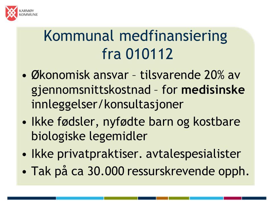 Kommunal medfinansiering fra 010112 Økonomisk ansvar – tilsvarende 20% av gjennomsnittskostnad – for medisinske innleggelser/konsultasjoner Ikke fødsler, nyfødte barn og kostbare biologiske legemidler Ikke privatpraktiser.