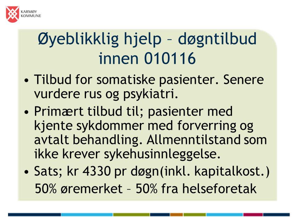 Øyeblikklig hjelp – døgntilbud innen 010116 Tilbud for somatiske pasienter. Senere vurdere rus og psykiatri. Primært tilbud til; pasienter med kjente