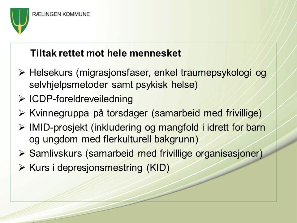 Tiltak rettet mot hele mennesket  Helsekurs (migrasjonsfaser, enkel traumepsykologi og selvhjelpsmetoder samt psykisk helse)  ICDP-foreldreveiledning  Kvinnegruppa på torsdager (samarbeid med frivillige)  IMID-prosjekt (inkludering og mangfold i idrett for barn og ungdom med flerkulturell bakgrunn)  Samlivskurs (samarbeid med frivillige organisasjoner)  Kurs i depresjonsmestring (KID)